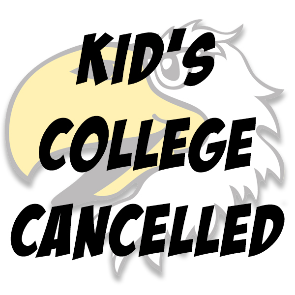 Kid's College cancelled.